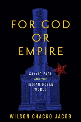 For God or Empire: Sayyid Fadl and the Indian Ocean World - Jacob, Wilson Chacko