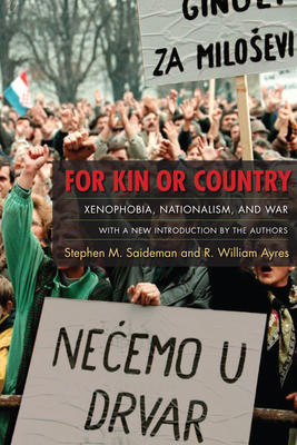 For Kin or Country: Xenophobia, Nationalism, and War - Saideman, Stephen M, Professor