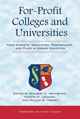 For-Profit Colleges and Universities - Hentschke, Guilbert C, Professor (Editor), and Lechuga, Vicente M (Editor), and Tierney, William G (Editor)