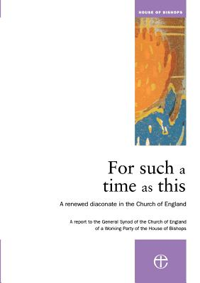 For Such a Time as This: A Renewed Diaconate in the Church of England - Archbishops' Council