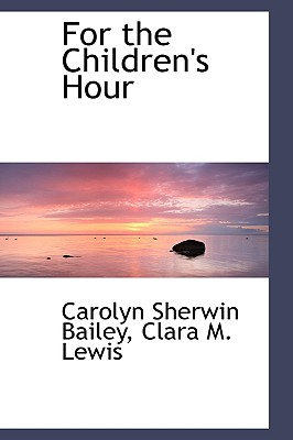 For the Children's Hour - Bailey, Carolyn Sherwin