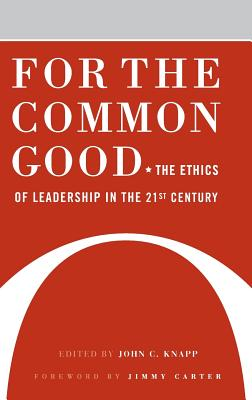 For the Common Good: The Ethics of Leadership in the 21st Century - Knapp, John C