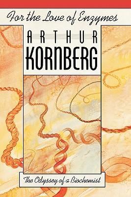 For the Love of Enzymes: The Odyssey of a Biochemist - Kornberg, Arthur