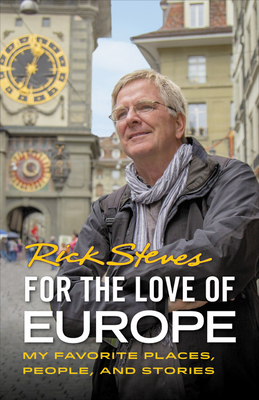 For the Love of Europe: My Favorite Places, People, and Stories - Steves, Rick