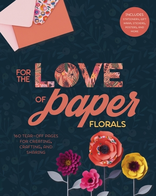 For the Love of Paper: Florals, Volume 2: 160 Tear-Off Pages for Creating, Crafting, and Sharing - Lark Crafts