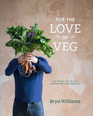 For the Love of Veg - Williams, Bryn