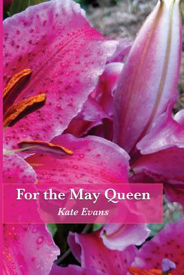 For the May Queen - Evans, Kate, Dr.