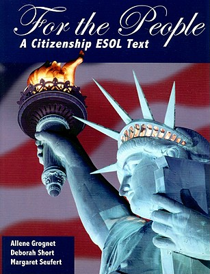 For the People: A Citizenship ESOL Text - Grognet, Allene, and Short, Deborah, and Seufert, Margaret