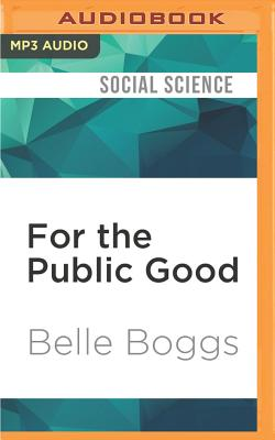 For the Public Good: Forced Sterilization and the Fight for Compensation - Boggs, Belle, and Lenhart, Margie (Read by)