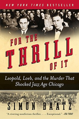 For the Thrill of It: Leopold, Loeb, and the Murder That Shocked Jazz Age Chicago - Baatz, Simon