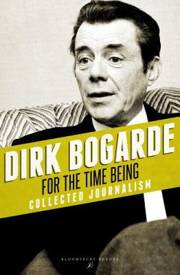 For the Time Being: Collected Journalism - Bogarde, Dirk