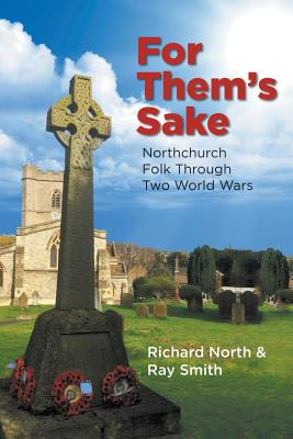 For Them's Sake: Northchurch Folk Through Two World Wars - North, Richard, and Smith, Ray