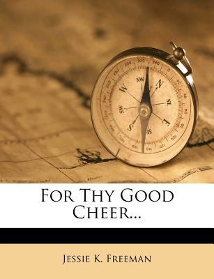 For Thy Good Cheer... - Freeman, Jessie K