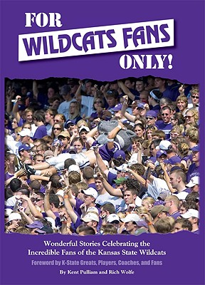 For Wildcats Fans Only!: Wonderful Stories Celebrating the Incredible Fans of the Kansas State Wildcats - Pulliam, Kent