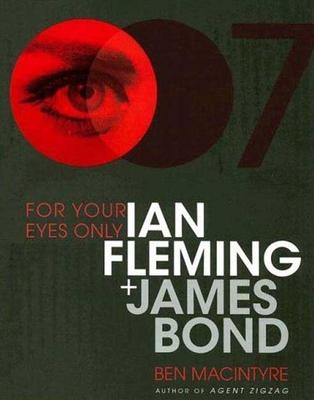 For Your Eyes Only: Ian Fleming Plus James Bond - Macintyre, Ben