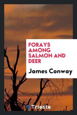Forays Among Salmon and Deer - Conway, James, MDIV