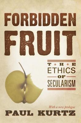 Forbidden Fruit: The Ethics of Secularism - Kurtz, Paul