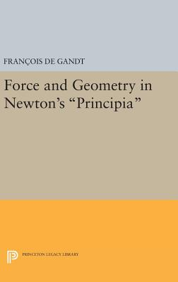 "Force and Geometry in Newton's ""Principia"" - Gandt, Francois de, and Wilson, Curtis (Translated by)"