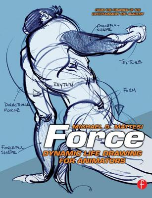 Force: Dynamic Life Drawing for Animators - Mattesi, Mike