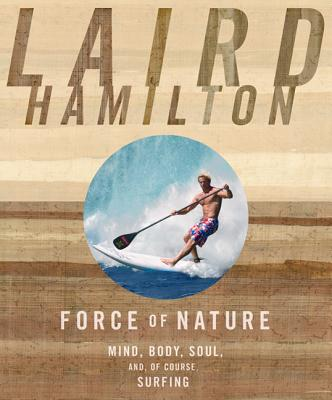 Force of Nature: Mind, Body, Soul, And, of Course, Surfing - Hamilton, Laird