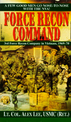 Force Recon Command: 3rd Force Recon Company in Vietnam, 1969-70 - Lee, Alex