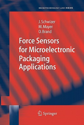 Force Sensors for Microelectronic Packaging Applications - Schwizer, Jurg, and Mayer, Michael, and Brand, Oliver