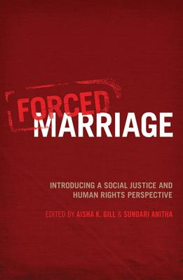 Forced Marriage: Introducing a Social Justice and Human Rights Perspective - Sundari, Anitha (Volume editor), and Gill, Aisha K. (Volume editor), and Erturk, Yakin (Foreword by)