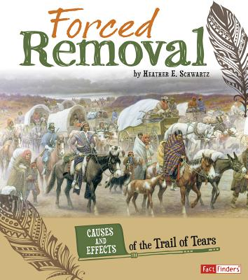 Forced Removal: Causes and Effects of the Trail of Tears - Schwartz, Heather E
