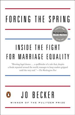 Forcing the Spring: Inside the Fight for Marriage Equality - Becker, Jo