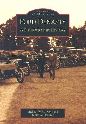 Ford Dynasty: A Photographic History - Davis, Michael W R, and Wagner, James K