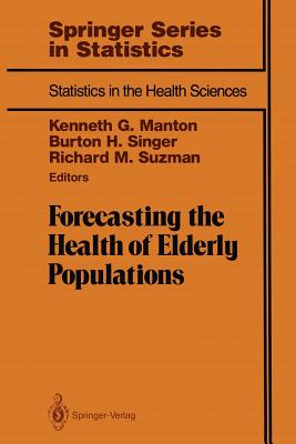 Forecasting the Health of Elderly Populations - Manton, Kenneth G (Editor)