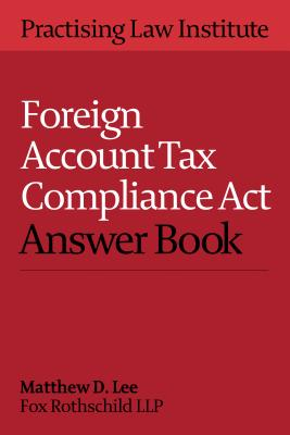 Foreign Account Tax Compliance ACT Answer Book 2016 - Lee, Matthew D (Editor)