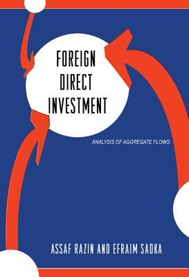 Foreign Direct Investment: Analysis of Aggregate Flows - Razin, Assaf, and Sadka, Efraim