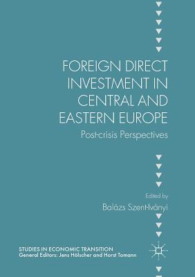 Foreign Direct Investment in Central and Eastern Europe: Post-Crisis Perspectives - Szent-Ivanyi, Balazs (Editor)