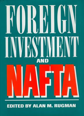 Foreign Investment and NAFTA - Rugman, Alan M (Editor)