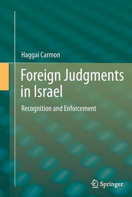 Foreign Judgments in Israel: Recognition and Enforcement - Carmon, Haggai