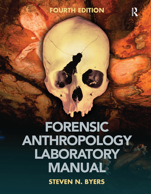 Forensic Anthropology Laboratory Manual - Byers, Steven N.