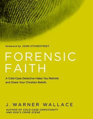 Forensic Faith: A Homicide Detective Makes the Case for a More Reasonable, Evidential Christian Faith - Wallace, J Warner