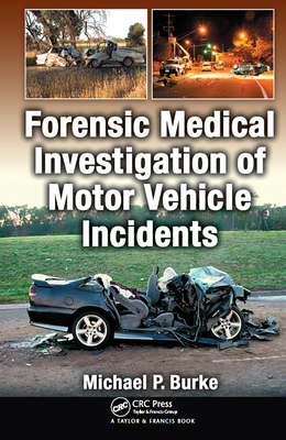 Forensic Medical Investigation of Motor Vehicle Incidents - Burke, Michael P