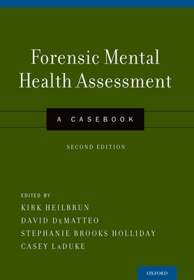 Forensic Mental Health Assessment: A Casebook - Heilbrun, Kirk, Professor (Editor), and Dematteo, David (Editor), and Brooks Holliday, Stephanie (Editor)
