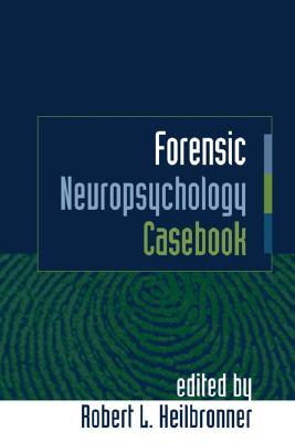 Forensic Neuropsychology Casebook - Heilbronner, Robert L (Editor)
