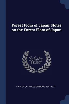 Forest Flora of Japan. Notes on the Forest Flora of Japan - Sargent, Charles Sprague
