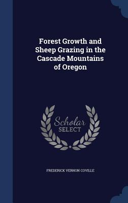 Forest Growth and Sheep Grazing in the Cascade Mountains of Oregon - Coville, Frederick Vernon