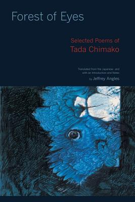Forest of Eyes: Selected Poems of Tada Chimako - Chimako, Tada, and Angles, Jeffrey (Translated by)