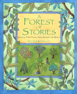 Forest of Stories: Magical Tree Tales from Around the World - Singh, Rina (Retold by)