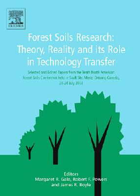 Forest Soils Research: Theory Reality and Its Role in Technology Transfer - Gale, Margaret (Editor)