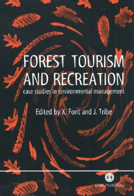 Forest Tourism and Recreation: Case Studies in Environmental Management - Font, Xavier, and Tribe, John