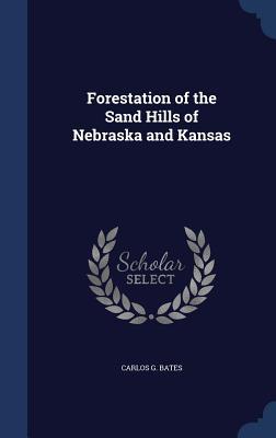 Forestation of the Sand Hills of Nebraska and Kansas - Bates, Carlos G