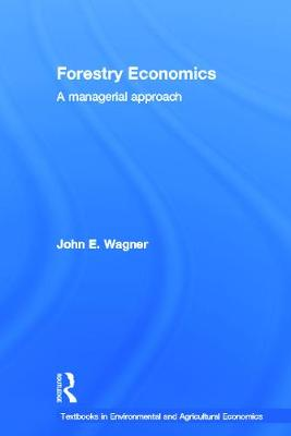 Forestry Economics: A Managerial Approach - Wagner, John E.