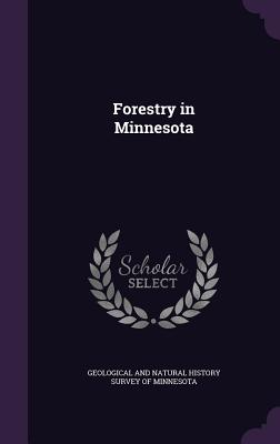 Forestry in Minnesota - Geological and Natural History Survey of (Creator)